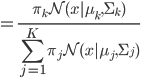 {\displaystyle = \frac{\pi_k \mathcal{N}(x|\mu_k, \Sigma_k)}{\sum_{j=1}^K \pi_j\mathcal{N}(x|\mu_j, \Sigma_j)}}