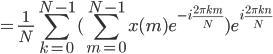 {\displaystyle = \frac{1}{N} \sum_{k=0}^{N-1} ( \sum_{m=0}^{N-1}x(m) e^{ -i \frac{2\pi k m}{N}} ) e^{ i \frac{2\pi k n}{N}} }