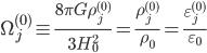 {\displaystyle \Omega_j^{(0)} \equiv \frac{8\pi G\rho_j^{(0)}}{3H_0^2} = \frac{\rho_j^{(0)}}{\rho_0} = \frac{\varepsilon_j^{(0)}}{\varepsilon_0}}