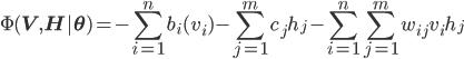 {\displaystyle \Phi(\mathbf{V}, \mathbf{H} | \mathbf{\theta}) = -\sum_{i=1}^n b_i(v_i) - \sum_{j=1}^m c_j h_j - \sum_{i=1}^n\sum_{j=1}^m w_{ij}v_i h_j}