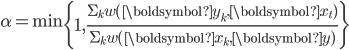 {\displaystyle \alpha = \mathrm{min} \left\{1, \frac{\Sigma_{k} w(\boldsymbol{y_k}, \boldsymbol{x_t})}{\Sigma_{k} w(\boldsymbol{x_k}, \boldsymbol{y})} \right\} }