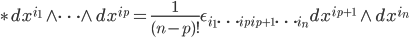 {\displaystyle \ast dx^{i_1} \wedge \cdots \wedge dx^{i_p} = \frac{1}{(n - p)!}\epsilon_{i_1\cdots i_pi_{p+1}\cdots i_n}dx^{i_{p+1}} \wedge dx^{i_n}}