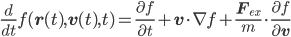 {\displaystyle \frac{d}{dt}f(\mathbf{r}(t),\mathbf{v}(t),t) = \frac{\partial f}{\partial t} + \mathbf{v}\cdot\nabla f + \frac{\mathbf{F}_{ex}}{m}\cdot\frac{\partial f}{\partial\mathbf{v}}}