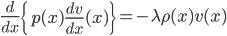{\displaystyle \frac{d}{dx}\left\{p(x)\frac{dv}{dx}(x)\right\} = -\lambda\rho(x)v(x)}