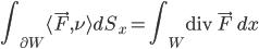 {\displaystyle \int_{\partial W}\langle\vec{F},\nu\rangle dS_x = \int_W\mathrm{div}\,\vec{F}\,dx}