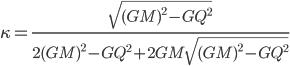{\displaystyle \kappa = \frac{\sqrt{(GM)^2 - GQ^2}}{2(GM)^2 - GQ^2 + 2GM\sqrt{(GM)^2 - GQ^2}}}