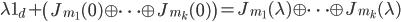{\displaystyle \lambda 1_d + \left(J_{m_1}(0) \oplus \cdots \oplus J_{m_k}(0)\right) = J_{m_1}(\lambda) \oplus \cdots \oplus J_{m_k}(\lambda)}