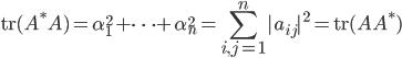 {\displaystyle \mathrm{tr}(A^{\ast}A) = \alpha_1^2 + \cdots + \alpha_n^2 = \sum_{i,j = 1}^n|a_{ij}|^2 = \mathrm{tr}(AA^{\ast})}