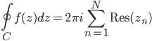{\displaystyle \oint_Cf(z)dz = 2\pi i\sum_{n=1}^N\mathrm{Res}(z_n)}