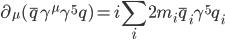 {\displaystyle \partial_{\mu}(\bar{q}\gamma^{\mu}\gamma^5q) = i\sum_i2m_i\bar{q}_i\gamma^5q_i}