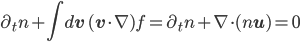 {\displaystyle \partial_tn + \int d\mathbf{v}\,(\mathbf{v}\cdot\nabla)f = \partial_tn + \nabla\cdot(n\mathbf{u}) = 0}