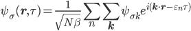 {\displaystyle \psi_{\sigma}(\mathbf{r},\tau) = \frac{1}{\sqrt{N\beta}}\sum_n\sum_{\mathbf{k}}\psi_{\sigma k}e^{i(\mathbf{k}\cdot\mathbf{r} - \varepsilon_n\tau)}}