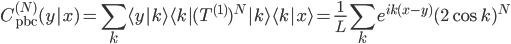 {\displaystyle C_{\mathrm{pbc}}^{(N)}(y|x) = \sum_k\langle y|k\rangle\langle k|(T^{(1)})^N|k\rangle\langle k|x\rangle = \frac{1}{L}\sum_ke^{ik(x - y)}(2\cos k)^N}