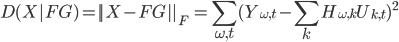 {\displaystyle D(X|FG) = ||X-FG||_F \ = \sum_{\omega , t} ( Y_{\omega,t} - \sum_{k}H_{\omega, k}U_{k, t})^{2} }
