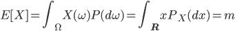 {\displaystyle E[X] = \int_{\Omega}X(\omega)P(d\omega) = \int_{\mathbf{R}}xP_X(dx) = m}