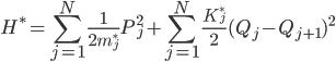 {\displaystyle H^{\ast} = \sum_{j=1}^N\frac{1}{2m_j^{\ast}}P_j^2 + \sum_{j=1}^N\frac{K_j^{\ast}}{2}(Q_j - Q_{j+1})^2}