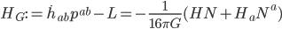 {\displaystyle H_G := \dot{h}_{ab}p^{ab} - L = -\frac{1}{16\pi G}(HN + H_aN^a)}