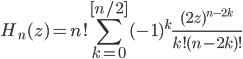 {\displaystyle H_n(z) = n!\sum_{k=0}^{[n/2]}(-1)^k\frac{(2z)^{n-2k}}{k!(n - 2k)!}}