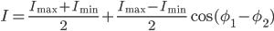 {\displaystyle I = \frac{I_{\max} + I_{\min}}{2} + \frac{I_{\max} - I_{\min}}{2}\cos(\phi_1 - \phi_2)}