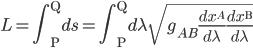 {\displaystyle L = \int_{\mathrm{P}}^{\mathrm{Q}}ds = \int_{\mathrm{P}}^{\mathrm{Q}}d\lambda\sqrt{g_{AB}\frac{dx^A}{d\lambda}\frac{dx^{\mathrm{B}}}{d\lambda}}}