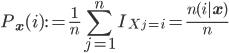 {\displaystyle P_{\mathbf{x}}(i) := \frac{1}{n}\sum_{j=1}^nI_{X_j=i} = \frac{n(i|\mathbf{x})}{n}}