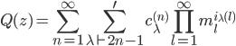 {\displaystyle Q(z) = \sum_{n=1}^{\infty}\sum_{\lambda \vdash 2n - 1}^{\prime}c_{\lambda}^{(n)}\prod_{l=1}^{\infty}m_l^{i_{\lambda}(l)}}