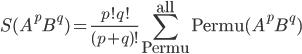 {\displaystyle S(A^pB^q) = \frac{p!q!}{(p + q)!}\sum_{\mathrm{Permu}}^{\mathrm{all}}\mathrm{Permu}(A^pB^q)}