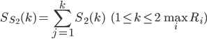 {\displaystyle S_{S_2}(k) = \sum_{j=1}^{k} S_2(k) \hspace{5mm} (1 \le k \le 2 \max_i R_i)}