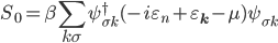 {\displaystyle S_0 = \beta\sum_{k\sigma}\psi_{\sigma k}^{\dagger}(-i\varepsilon_n + \varepsilon_{\mathbf{k}} - \mu)\psi_{\sigma k}}