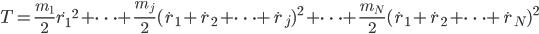 {\displaystyle T = \frac{m_1}{2}\dot{r_1}^2 + \cdots + \frac{m_j}{2}(\dot{r}_1 + \dot{r}_2 + \cdots + \dot{r}_j)^2 + \cdots + \frac{m_N}{2}(\dot{r}_1 + \dot{r}_2 + \cdots + \dot{r}_N)^2}