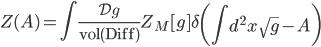 {\displaystyle Z(A) = \int\frac{\mathcal{D}g}{\mathrm{vol}(\mathrm{Diff})}Z_M[g]\delta\left(\int d^2x\,\sqrt{g} - A\right)}