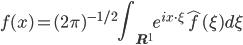 {\displaystyle f(x) = (2\pi)^{-1 / 2}\int_{\mathbf{R}^1}e^{ix\cdot\xi}\hat{f}(\xi)d\xi}