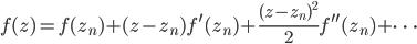 {\displaystyle f(z) = f(z_n) + (z - z_n)f^{\prime}(z_n) + \frac{(z - z_n)^2}{2}f^{\prime\prime}(z_n) + \cdots}