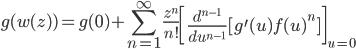 {\displaystyle g(w(z)) = g(0) + \sum_{n=1}^{\infty}\frac{z^n}{n!}\left[\frac{d^{n-1}}{du^{n-1}}[g^{\prime}(u)f(u)^n]\right]_{u=0}}