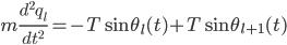 {\displaystyle m\frac{d^2q_l}{dt^2} = -T\sin\theta_l(t) + T\sin\theta_{l+1}(t)}