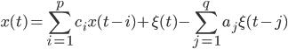 {\displaystyle x(t) = \sum_{i=1}^pc_ix(t - i) + \xi(t) - \sum_{j=1}^qa_j\xi(t - j)}
