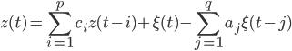 {\displaystyle z(t) = \sum_{i=1}^pc_iz(t - i) + \xi(t) - \sum_{j=1}^qa_j\xi(t - j)}