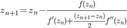 {\displaystyle z_{n+1} = z_n - \frac{f(z_n)}{f^{\prime}(z_n) + \frac{(z_{n+1} - z_n)}{2}f^{\prime\prime}(z_n)}}