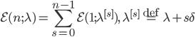 {\displaystyle\mathcal{E}(n;\lambda) = \sum_{s=0}^{n-1}\mathcal{E}(1;\lambda^{[s]}),\quad \lambda^{[s]} \overset{\mathrm{def}}{=} \lambda + s\delta}