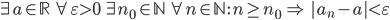 {\exists\,a \in \mathbb{R}\,\forall\,\varepsilon \gt 0\,\exists\,n_0 \in \mathbb{N}\,\forall\,n \in \mathbb{N}\,:\,n \ge n_0 \,\Rightarrow\, |a_n - a| \lt \varepsilon}
