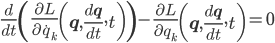 {\frac{d}{dt}\left(\frac{\partial L}{\partial\dot{q}_k}\left(\mathbf{q},\frac{d\mathbf{q}}{dt},t\right)\right) - \frac{\partial L}{\partial q_k}\left(\mathbf{q},\frac{d\mathbf{q}}{dt},t\right) = 0}