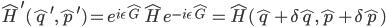 {\hat{H}^{\prime}(\hat{q}^{\prime},\hat{p}^{\prime}) = e^{i\epsilon\hat{G}}\hat{H}e^{-i\epsilon\hat{G}} = \hat{H}(\hat{q} + \delta\hat{q},\hat{p} + \delta\hat{p})}