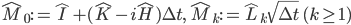 {\hat{M}_0 := \hat{I} + (\hat{K} - i\hat{H})\Delta t,\quad \hat{M}_k := \hat{L}_k\sqrt{\Delta t}\quad (k \ge 1)}