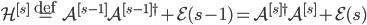 {\mathcal{H}^{[s]} \overset{\mathrm{def}}{=} \mathcal{A}^{[s-1]}\mathcal{A}^{[s-1]\dagger} + \mathcal{E}(s - 1) = \mathcal{A}^{[s]\dagger}\mathcal{A}^{[s]} + \mathcal{E}(s)}