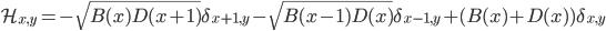 {\mathcal{H}_{x,y} = -\sqrt{B(x)D(x + 1)}\delta_{x+1,y} - \sqrt{B(x - 1)D(x)}\delta_{x-1,y} + (B(x) + D(x))\delta_{x,y}}