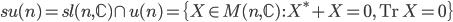 {\mathfrak{su}(n) = \mathfrak{sl}(n,\mathbb{C}) \cap \mathfrak{u}(n) = \{X \in M(n,\mathbb{C})\,:\,X^{\ast} + X = 0,\,\mathrm{Tr}\,X = 0\}}