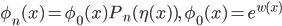 {\phi_n(x) = \phi_0(x)P_n(\eta(x)),\quad \phi_0(x) = e^{w(x)}}