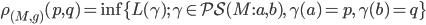 {\rho_{(M,g)}(p,q) = \inf\{L(\gamma);\, \gamma \in \mathcal{PS}(M:a,b),\,\gamma(a) = p,\,\gamma(b) = q\}}