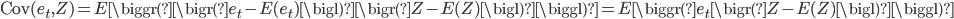 {\rm Cov}(e_t, Z)=E \biggr(\bigr(e_t - E(e_t)\bigl)\bigr(Z - E(Z)\bigl)\biggl)=E \biggr(e_t\bigr(Z - E(Z)\bigl)\biggl)