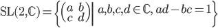 {\rm SL}(2, \mathbb{C}) = \left\{ \begin{pmatrix} a & b\\c & d \end{pmatrix} \middle| \; a, b, c, d \in \mathbb{C}, \; ad - bc = 1 \right\}